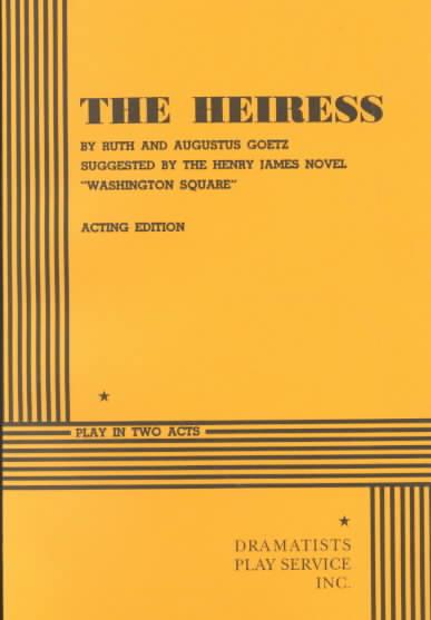 The Heiress By Goetz, Augustus/ Goetz, Ruth