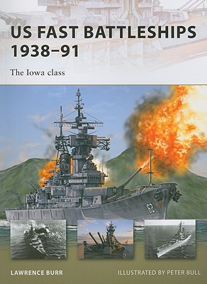 US Fast Battleships 1938-91 By Burr, Lawrence/ Bull, Peter (ILT)